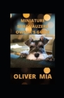 Miniature Schanauzers Owner's Guide: Guide on Finding, Buying, Grooming, Food, Health, Caring or care and Training your Miniature Schnauzer Puppy or D Cover Image