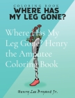 Where Has My Leg Gone? Henry the Amputee Coloring Book Cover Image