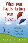 When Your Past Is Hurting Your Present: Getting Beyond Fears That Hold You Back Cover Image