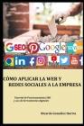 Cómo Aplicar La Web Y Redes Sociales a la Empresa: Modo eficaz de posicionarse en Google y lograr clientes Cover Image