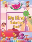 My First Coloring Book Ages 1+: Toddler Coloring Book - Adorable Children's Book with 50 Simple Pictures to Learn and Color - For Kids Ages 1-3 Cover Image