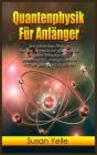 Quantenphysik Für Anfänger: Eine vollständige, hilfreiche fibel über die theorie der quantenphysik vereinfacht. Entdecken sie Cover Image