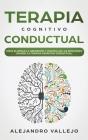 Terapia Cognitivo Conductual: Cómo Eliminar la Depresión y Controlar las Emociones Usando la Terapia Cognitivo Conductual Cover Image