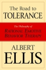 The Road To Tolerance: The Philosophy Of Rational Emotive Behavior Therapy (Psychology) Cover Image