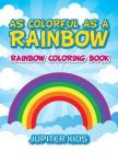 As Colorful As A Rainbow: Rainbow Coloring Book Cover Image