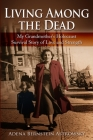 Living among the Dead: My Grandmother's Holocaust Survival Story of Love and Strength Cover Image