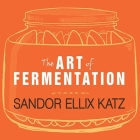 The Art of Fermentation: An In-Depth Exploration of Essential Concepts and Processes from Around the World Cover Image