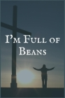 I'm Full of Beans: An Uppers and Downers Chemical Dependency and Recovery Writing Notebook Cover Image