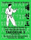 The Illustrated Guide to the TAEGEUK forms - TAEGEUK 3 (TAEGEUK SAM JANG): (Taekwondo the art of kicking) (Taegeuk forms) Cover Image