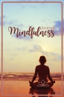 Mindfulness Journal: Your Personal Workbook to Reduce Stress, Improve Mental Health, and Find Balance A Diary for Slowing Down, Letting Go Cover Image