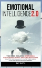 Emotional Intelligence 2.0: This Book Includes: Emotional Intelligence, How to Analyze People, Overthinking: Declutter Your Mind, Learn the Art of Cover Image
