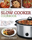 Atkins Diet Slow Cooker Cookbook: Quick, Easy, and Delicious Atkins Diet Recipes Made for Your Crock Pot Slow Cooker Cover Image