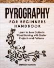 Pyrography for Beginners Handbook: Learn to Burn Guide in Wood Burning with Starter Projects and Patterns (DIY #2) Cover Image