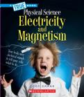 Electricity and Magnetism (A True Book: Physical Science) (Library Edition) Cover Image