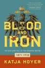 Blood and Iron: The Rise and Fall of the German Empire Cover Image