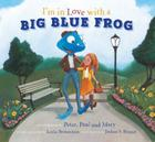 I'm in Love with a Big Blue Frog [With CD (Audio)] Cover Image