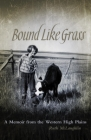 Bound Like Grass: A Memoir from the Western High Plains Cover Image
