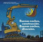 Buenas noches, construcción. Buenas noches, diversión. (Goodnight, Goodnight, Construction Site Spanish language edition): (Bilingual Children's Book, Spanish Books for Kids) Cover Image
