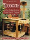 Outdoor Woodwork: 16 Easy-To-Build Projects For Your Yard & Garden Cover Image