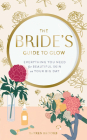 The Bride's Guide to Glow: Everything you need for beautiful skin on your big day Cover Image