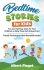 Bedtime Stories for Kids: Fun and Calming Tales for Your Children to Help Them Fall Asleep Fast! Friends Forever and other beautiful stories! Cover Image