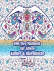 100 Tier Malbuch für ältere Kinder & Jugendliche: Ein Malbuch für Erwachsene mit Löwen, Elefanten, Eulen, Pferden, Hunden, Katzen und vielem mehr! (Ti Cover Image