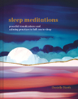 Sleep Meditations: Peaceful Visualizations and Calming Practices to Lull You to Sleep Cover Image