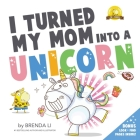 I Turned My Mom Into A Unicorn (Ted and Friends #1) Cover Image