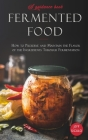 Fermented Food: How to Preserve and Maintain the Flavor of the Ingredients Through Fermentation Cover Image
