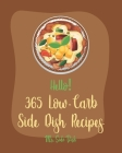 Hello! 365 Low-Carb Side Dish Recipes: Best Low-Carb Side Dish Cookbook Ever For Beginners [Asparagus Cookbook, Low Carb Grilling Cookbook, Baked Bean Cover Image