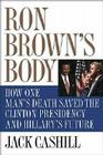 Ron Brown's Body: How One Man's Death Saved the Clinton Presidency and Hillary's Future Cover Image