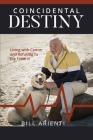 Coincidental Destiny: Living with Cancer and Refusing to Die From It Cover Image