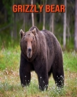 Grizzly Bear: Fun Facts & Cool Pictures Cover Image