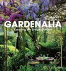 Gardenalia: Creating the Stylish Garden Cover Image