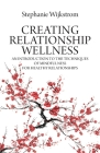 Creating Relationship Wellness: An Introduction to the Techniques of Mindfulness for Healthy Relationships Cover Image