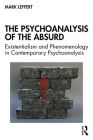 The Psychoanalysis of the Absurd: Existentialism and Phenomenology in Contemporary Psychoanalysis Cover Image