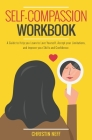 Self-Compassion Workbook: A guide to Help You Learn Love Yourself, Accept Your Limitations, and Improve Your Skills and Confidence Cover Image