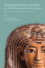 The Egyptian Mummies and Coffins of the Denver Museum of Nature & Science: History, Technical Analysis, and Conservation Cover Image