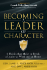 Becoming a Leader of Character: 6 Habits That Make or Break a Leader at Work and at Home Cover Image