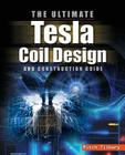 The Ultimate Tesla Coil Design and Construction Guide Cover Image