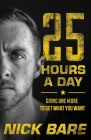 25 Hours a Day: Going One More to Get What You Want Cover Image