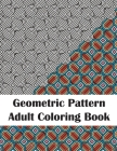 Geometric Pattern Adult Coloring Book: Fun Patterns & Designs Coloring Book for Stress Relief and Relaxation Cover Image
