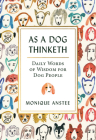 As a Dog Thinketh: Daily Words of Wisdom for Dog People Cover Image