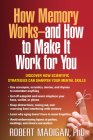 How Memory Works--and How to Make It Work for You Cover Image