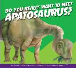 Do You Really Want to Meet Apatosaurus? (Do You Really Want to Meet a Dinosaur?) Cover Image