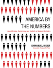 America by the Numbers: Quantification, Democracy, and the Birth of National Statistics (Infrastructures) Cover Image