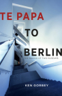 Te Papa to Berlin: The making of two museums Cover Image