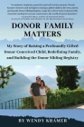 Donor Family Matters: My Story of Raising a Profoundly Gifted Donor-Conceived Child, Redefining Family, and Building the Donor Sibling Regis Cover Image