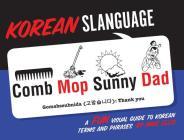 Korean Slanguage: A Fun Visual Guide to Korean Terms and Phrases Cover Image