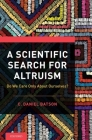 A Scientific Search for Altruism: Do We Only Care about Ourselves? Cover Image